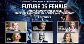 Image of (580275) Future is Made in Finland! Episode VII: Future is Female - Discussions with Women in Science & Tech